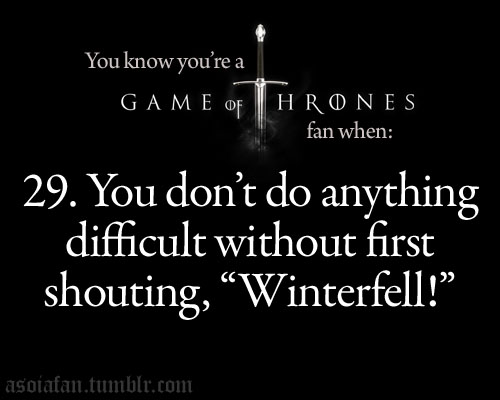 u know you're a Game of Thrones fan when