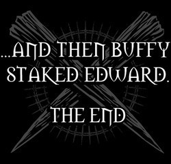 And then Buffy staked Edward .THE END.