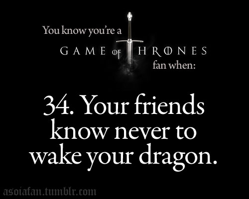 bạn know you're a Game of Thrones người hâm mộ when