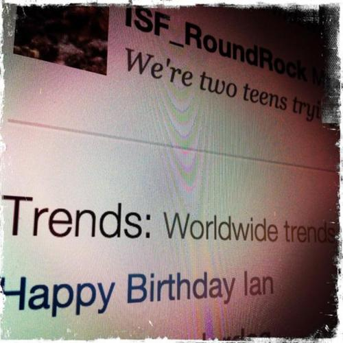 Happy Birthday Ian trending topic WORLDWIDE<3