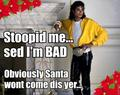 Michael is BAD - Santa won't come!