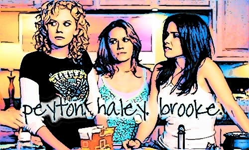 Peyton, Haley, and Brooke
