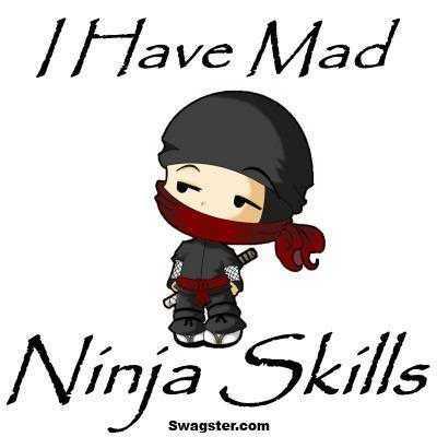 I've mad ninja skills