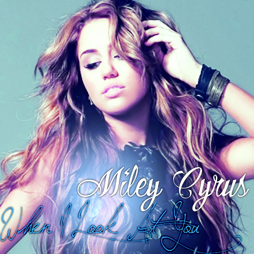 ♥ Miley Cyrus When I Look At あなた ♥