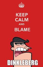 Keep Calm & Blame Dinkleberg