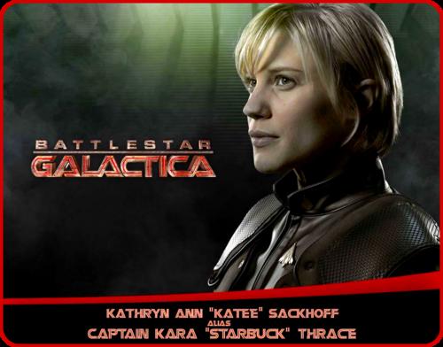 "«Kathryn Ann ""Katee"" Sackhoff» alias «Captain Kara ""Starbuck"" Thrace»"