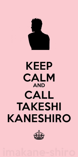 Keep Calm And Call Takeshi Kaneshiro.