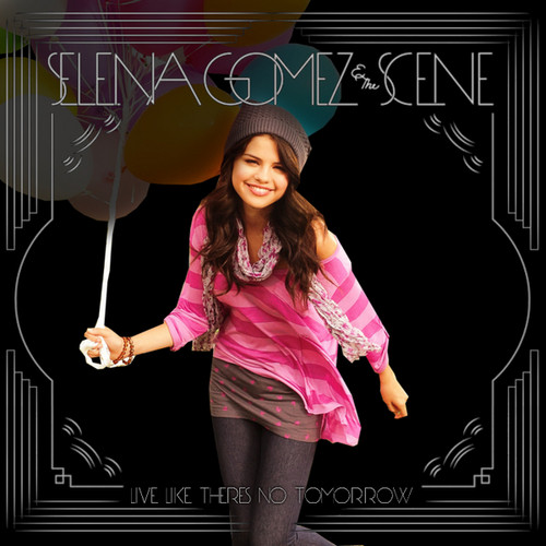 Selena Gomez & The Scene –Live Like There's No Tomorrow[FanMade]