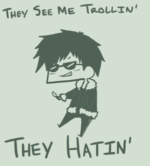 They see me trollin' They hatin'