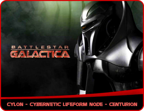 "«CYLON - ""Cybernetic Lifeform Node"" - Centurion»"