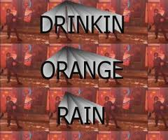 Drinkin orange Rain