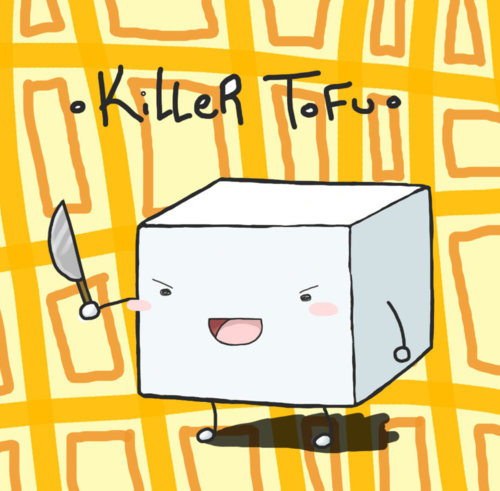 Killer Tofu is Real!