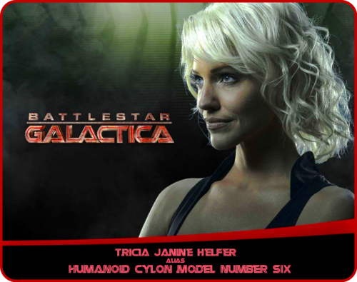 Tricia Janine Helfer alias Humanoid Cylon model Number Six