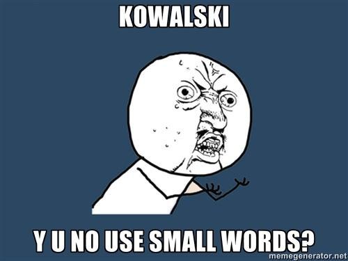 Y U NO meme: Kowalski XD
