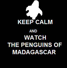 http://images5.fanpop.com/image/photos/28900000/Keep-Calm-And-penguins-of-madagascar-28990709-269-271.png
