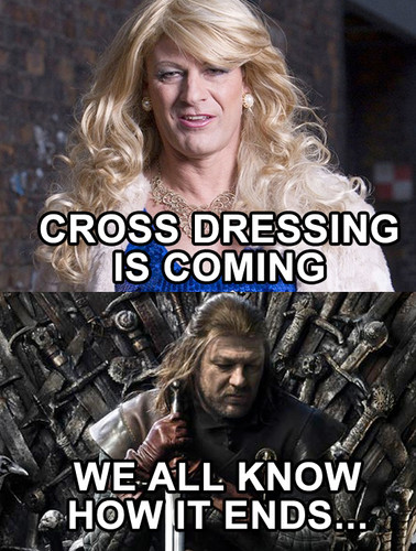 """Cross dressing is coming"""