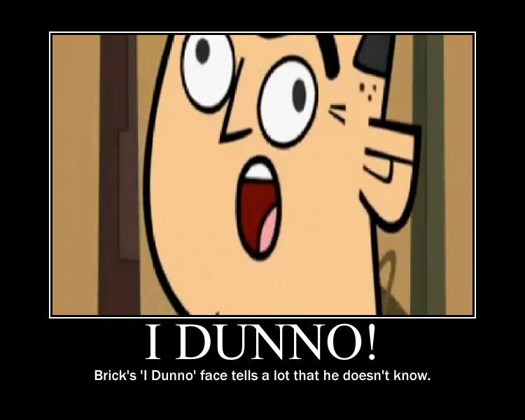 I Dunno!