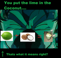 You put the lime in the coconut....