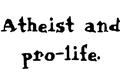 atheist & pro life