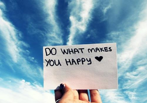 Do what makes Ты happy