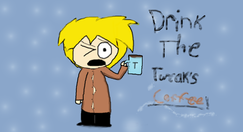 Drink The Tweak's Coffee. XD