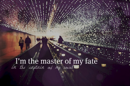 I'm the master of my fate .. I'm the captain of my soul ♥