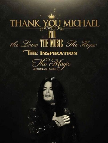 Thank tu Michael for the music, the love, the hope, the inspiration, THE MAGIC. ♥