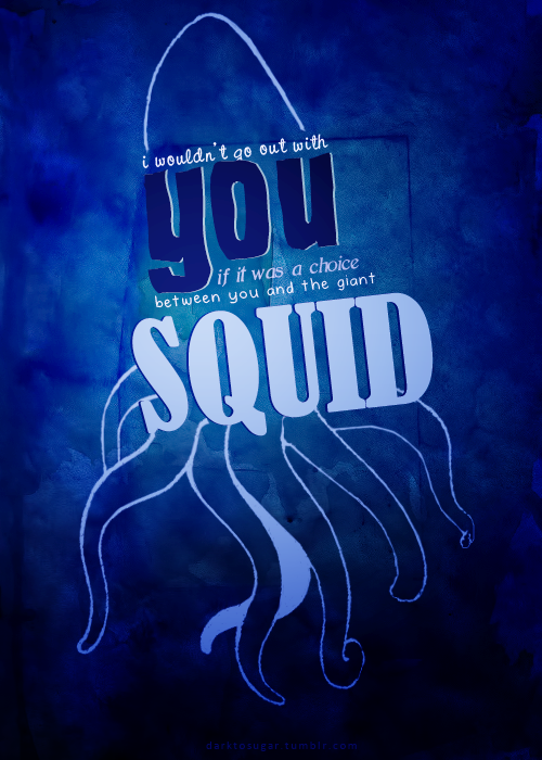 I wouldn't go out with 당신 if it was the choice between 당신 and the giant squid