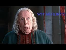 Gaius: WTF MERLIN!?!?!
