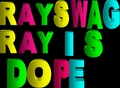 RAY RAY SWAGG IS DOPE♥