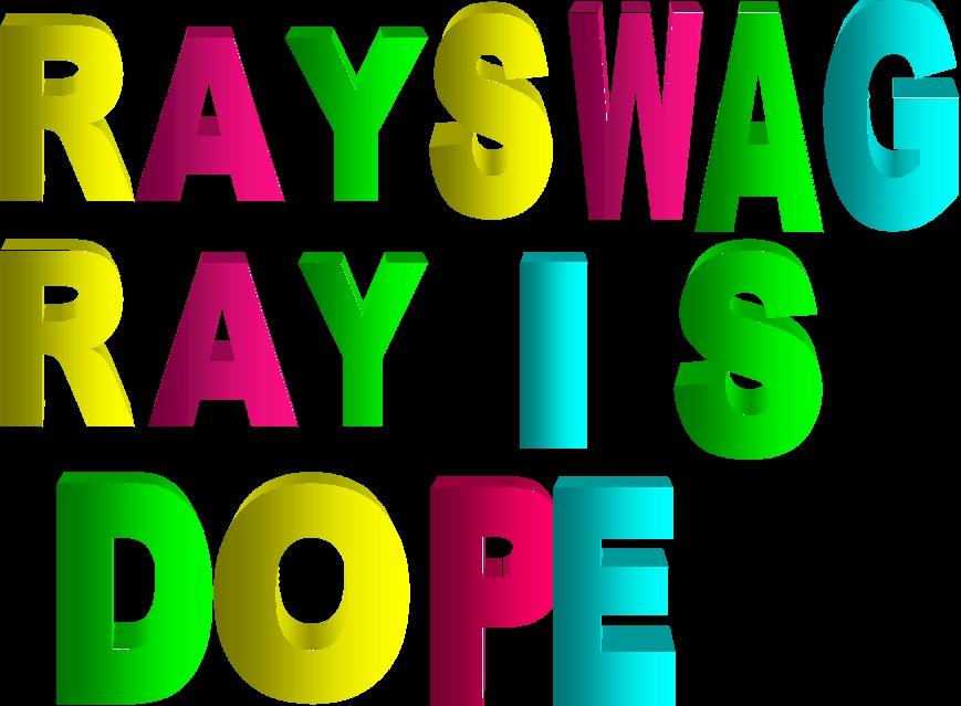 raggio, ray raggio, ray SWAGG IS DOPE♥
