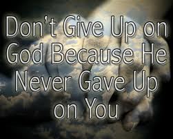 never give up on god