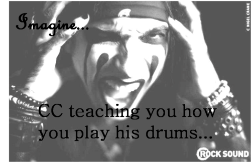 ★Imagine...CC teaching あなた to play drums ☆