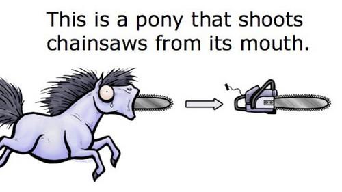 Chainsaw gppony, pony