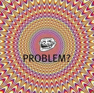 PROBLEM? troll ^^