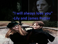 i will always love you - lily-and-james-potter photo