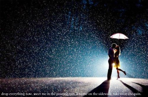 kiss me in the pouring rain...