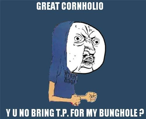 Great Cornholio!