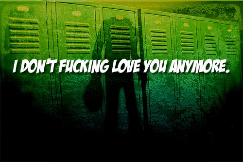 """I don't fucking cinta anda anymore."""