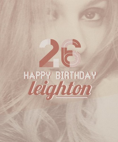 HAPPY BIRTHDAY LEIGHTON! - leighton-meester Fan Art