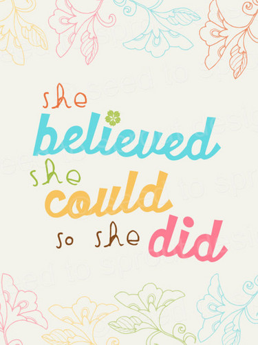 She believed she could. So she did!
