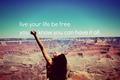 LIVE YOUR LIFE ♥ BE FREE