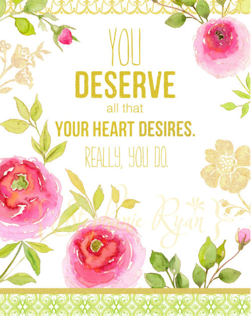 You Deserve All That Your Heart Desires