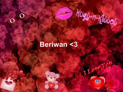 BERIWAN!! LOVEE YOU!!!