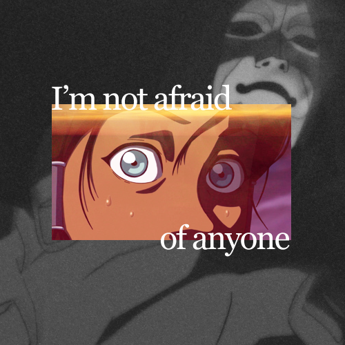 I'm not afraid of anyone!