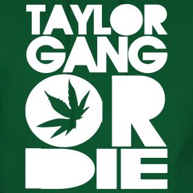 Taylor Gang hoặc Die