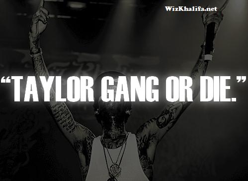 "Wiz Khalifa's Taylor Gang Quote ""Taylor Gang hoặc Die"""
