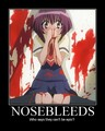 Epic Nose bleeds :P