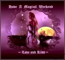 Have a magical weekend, my Angel sister.