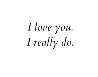 I tình yêu you. I really do. ♥